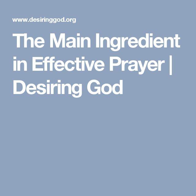 The Main Ingredient in Effective Prayer | Desiring God