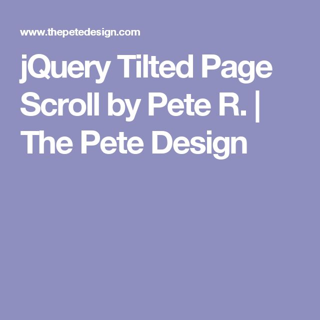 jQuery Tilted Page Scroll by Pete R. | The Pete Design