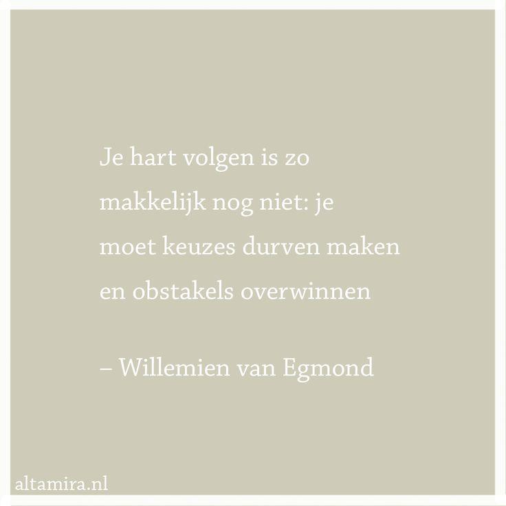 Quote Willemien van Egmond: Je hart volgen is zo makkelijk nog niet: je moet keuzes durven maken en obstakels overwinnen.