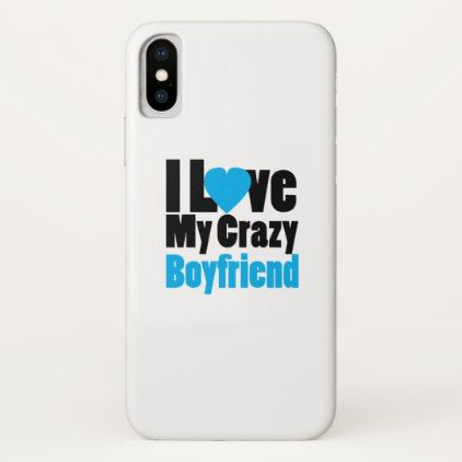 Couple matching I Love My Crazy Boyfriend iPhone X Case - couple love gifts present idea