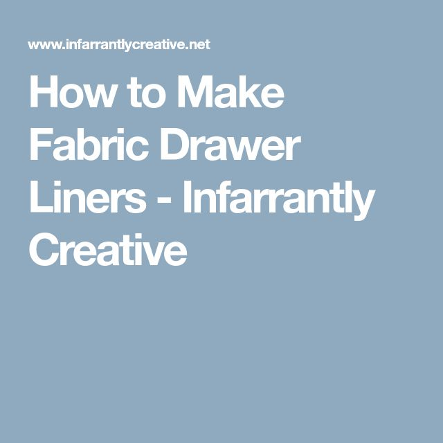 How to Make Fabric Drawer Liners - Infarrantly Creative