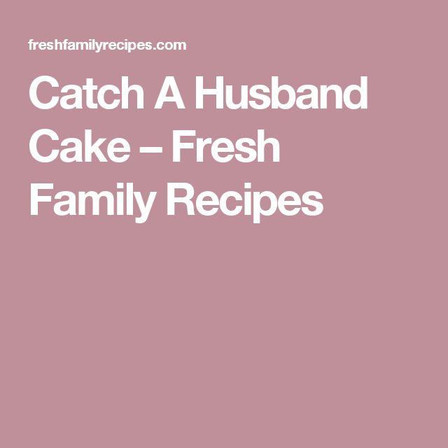Catch A Husband Cake – Fresh Family Recipes