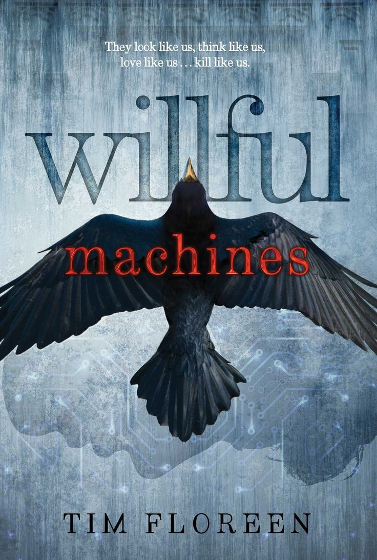 Willful Machines By Tim Floreen €� October 20, 2015 €� Simon Pulse Https: