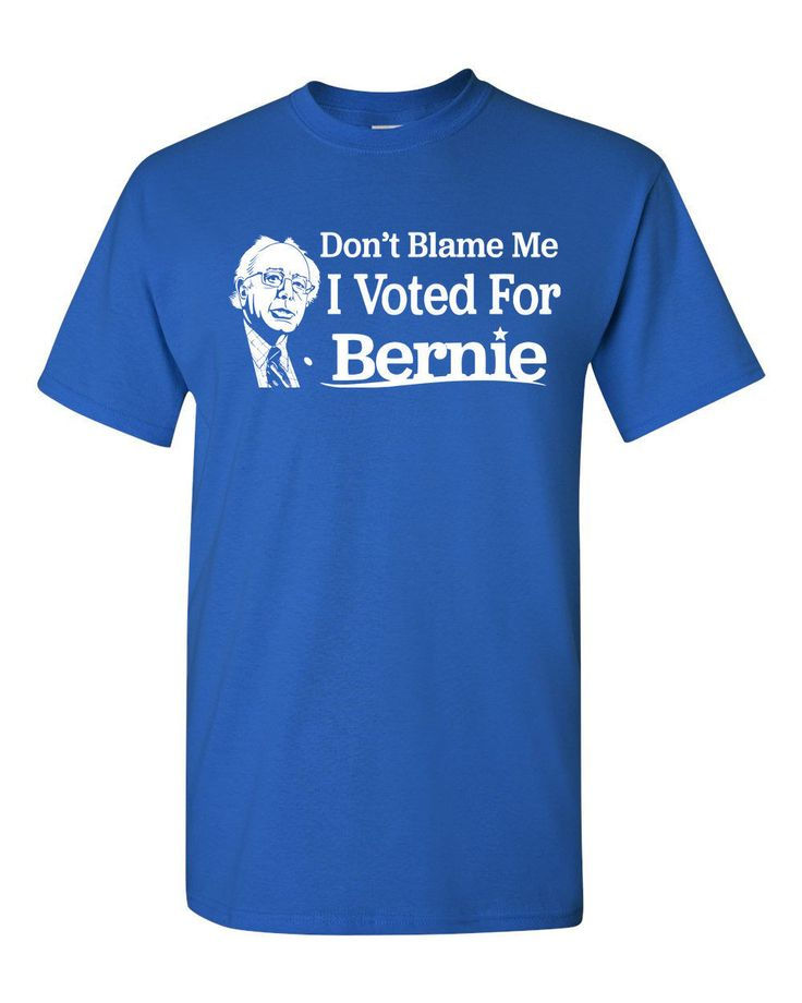 Don't Blame Me I Voted for Bernie Sanders Funny Men's Tee Shirt Tee T Shirt Hipster Harajuku Brand Clothing T-Shirt The New