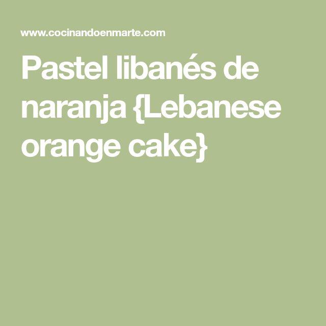 Pastel libanés de naranja {Lebanese orange cake}