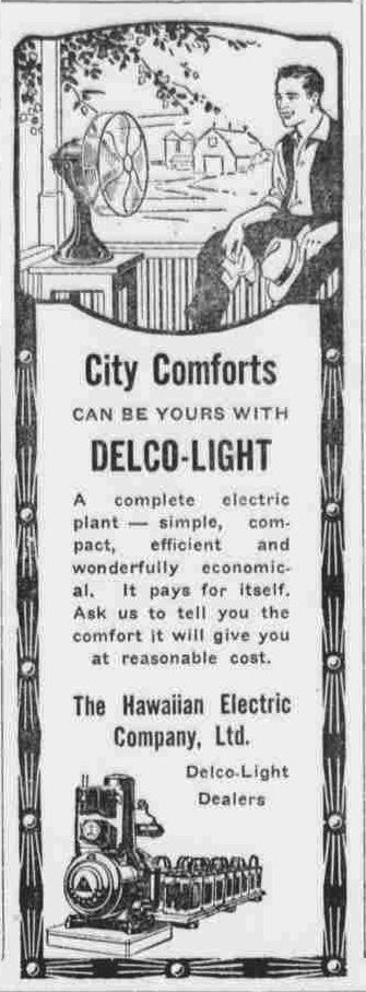 "https://flic.kr/p/pNCSY8 | Delco-Light HECo | ""City comforts can be yours with Delco-Light. A complete electric plant -- simple, compact, efficient and wonderfully economical. It pays for itself. Ask us to tell you the comfort it will give you at reasonable cost. Hawaiian Electric Co., Ltd., Delco-Light dealers.""  Delco-Light HECo The Maui news., August 17, 1917, Page FIVE, Image 5 chroniclingamerica.loc.gov/lccn/sn82014689/1917-08-17/ed-...  Hawaii Digital Newspaper Project…"