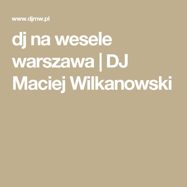 dj na wesele warszawa | DJ Maciej Wilkanowski