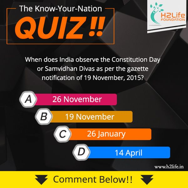 When does India observe the Constitution Day or Samvidhan Divas as per the gazette notification of 19 November, 2015?  a. 26 November     b. 19 November     c. 26 January    d. 14 April  #Quiz #KnowYourNation #GeneralKnowledge #H2lifeFoundation
