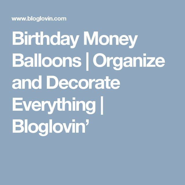 Birthday Money Balloons | Organize and Decorate Everything | Bloglovin'