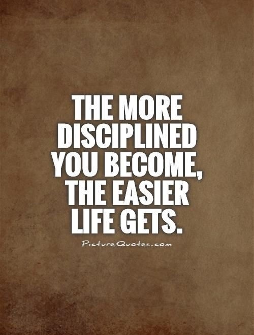 The more disciplined you become, the easier life gets. Picture Quotes.
