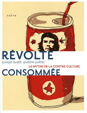 Révolte consommée, le mythe de la contre-culture de Joseph Heath  Andrew Potter , Michel Saint-Germain (Traducteur) , Elise de Bellefeuille (Traducteur)