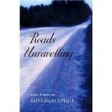 Roads Unravelling: Short Stories (Paperback)By Kathy-Diane Leveille