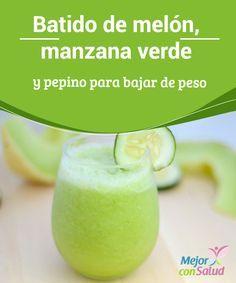 Batido de melón, manzana verde y pepino para bajar de peso Te proponemos tomar…