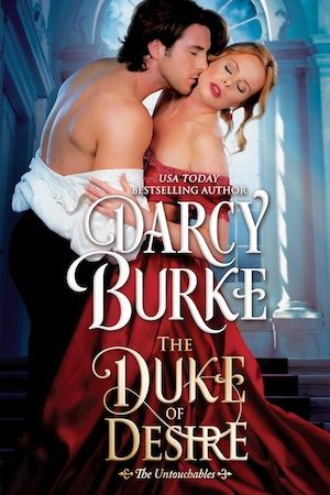 The Duke of Desire is the fourth book in the The Untouchables series by historical romance author Darcy Burke.