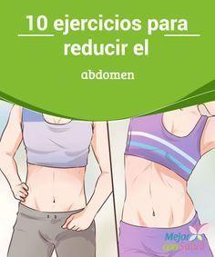 10 #ejercicios para reducir el #abdomen A la hora de reducir el abdomen debemos ir poco a poco, ser constantes con los ejercicios y combinarlos con una #dieta adecuada para lograr los mejores resultados #PerderPeso