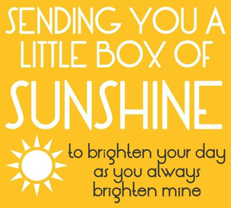You asked for sunshine, and I'm sending it to you. How are you feeling? Really miss you.  :)