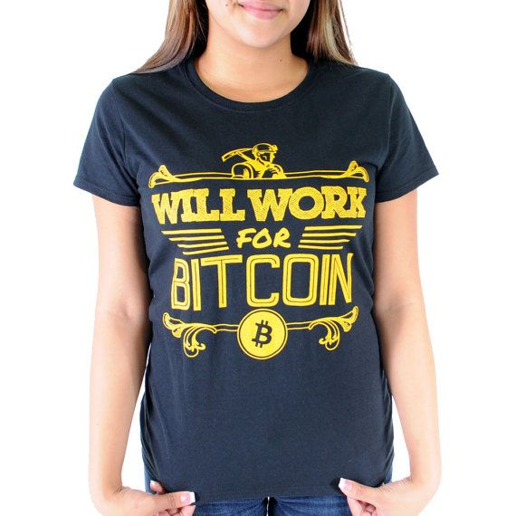 Womens Will Work For Bitcoin Shirt by Geekteez on Etsy, $19.95
