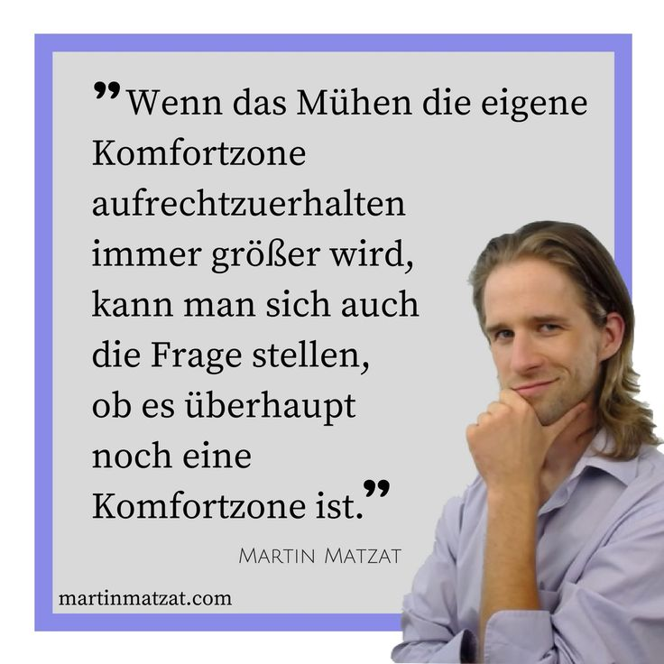#Zitate #Sprüche #Weisheiten #Quotes  Wenn das #Mühen die eigene #Komfortzone aufrechtzuerhalten immer größer wird, kann man sich auch die Frage stellen, ob es überhaupt noch eine Komfortzone ist.