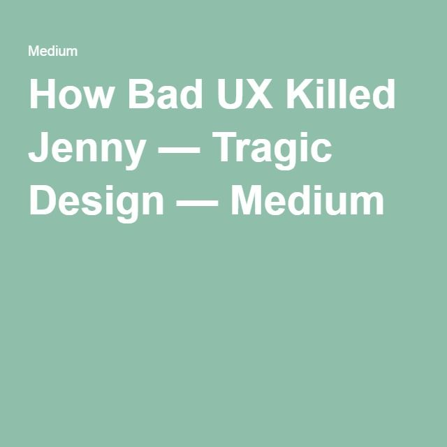 How Bad UX Killed Jenny — Tragic Design — Medium