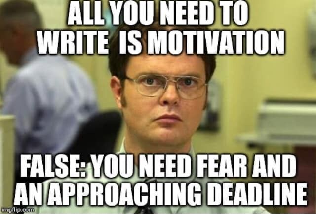To Write You Need Motivation Fear And An Approaching Deadline Nursing Memes Workout Memes Gym Humor