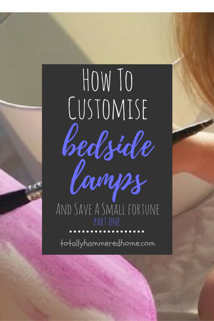 How To Customise Bedside Lamps | Part One | Totally Hammered Home