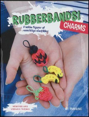 : Rubberbands! Charms : frække figurer af vanvittige elastikker