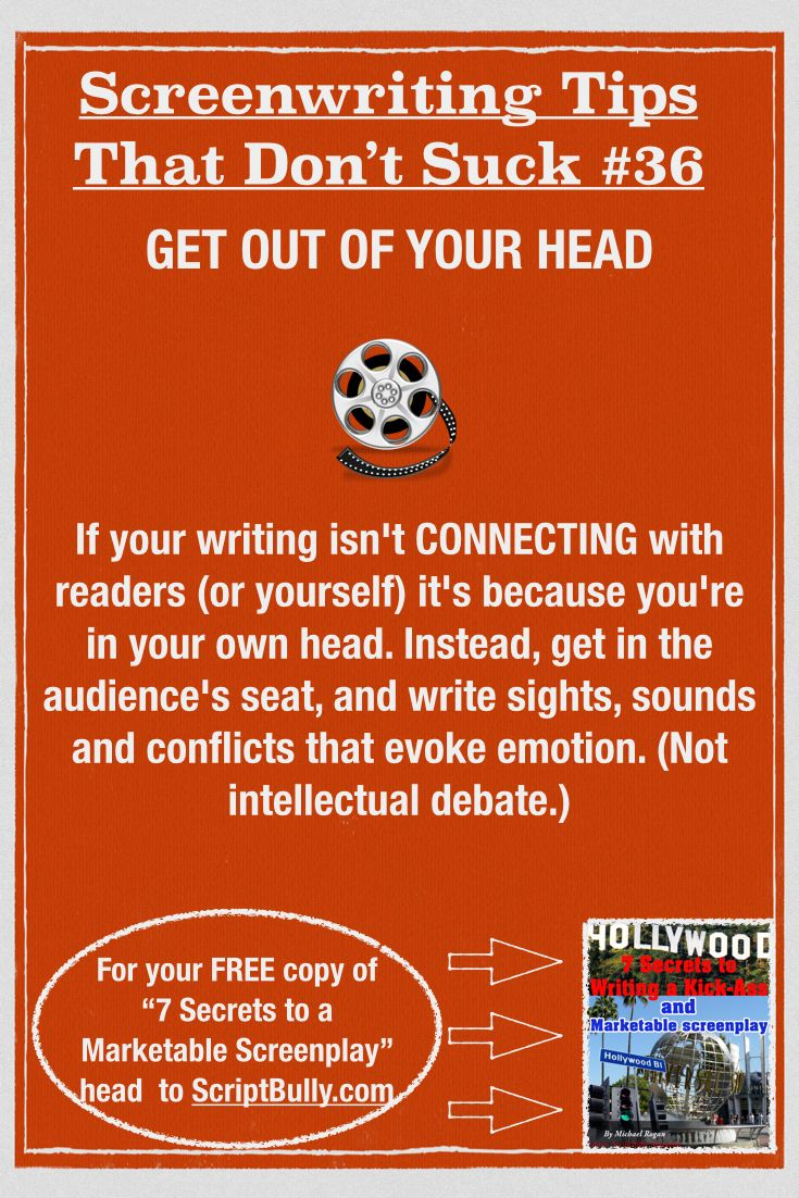 "Screenwriting Tip No.36: Get OUT of Your Head  ...(For a FREE copy of ""7 Secrets to a Marketable Screenplay"" head over to http://scriptbully.com/free) #scriptbully"