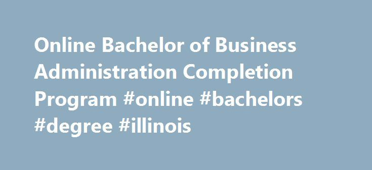 Online Bachelor of Business Administration Completion Program #online #bachelors #degree #illinois http://poland.remmont.com/online-bachelor-of-business-administration-completion-program-online-bachelors-degree-illinois/  # Online Bachelor of Business Administration Completion Program Curriculum The Online Bachelor of Business Administration completion program offers a challenging variety of courses intended to give you a well-rounded background in all aspects of operating a business. The…