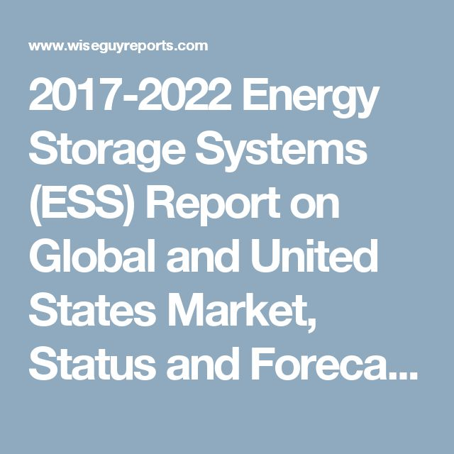 2017-2022 Energy Storage Systems (ESS) Report on Global and United States Market, Status and Forecast, by Players, Types and Applications