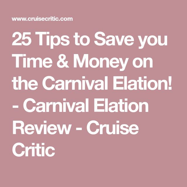 25 Tips to Save you Time & Money on the Carnival Elation! - Carnival Elation Review - Cruise Critic