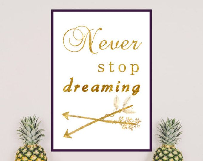 Are you a constant dreamer? Don't stop! Dreaming is one the most important things in our lives. Never stop dreaming! This printable wall art is to remind you of being dreamer. Gold text perfectly fits to both minimalistic or fancy interiors. Feel free to purchase.  The printable is ready to print just after purchasing.
