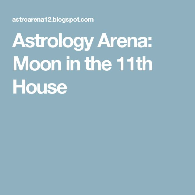 Astrology Arena: Moon in the 11th House