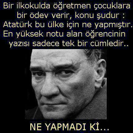 Atatürk bizim için ne yapmadı ki gerçekten ? Elinden gelen her şeyi yaptı ama biz değerini bilemedik .