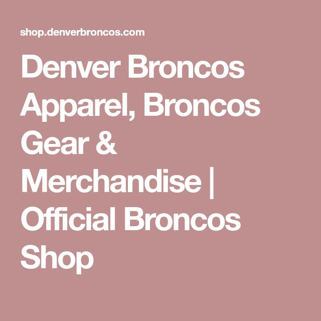 Denver Broncos Apparel, Broncos Gear & Merchandise | Official Broncos Shop