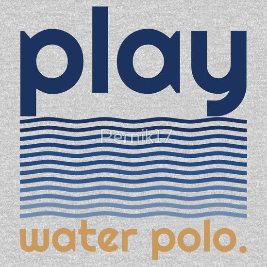 Play water polo, water polo girls, water polo mom, water polo t-shirt, water polo drills, water polo life, water polo, Texas, Colorado, California, USA, Italy, Spain, Croatia.