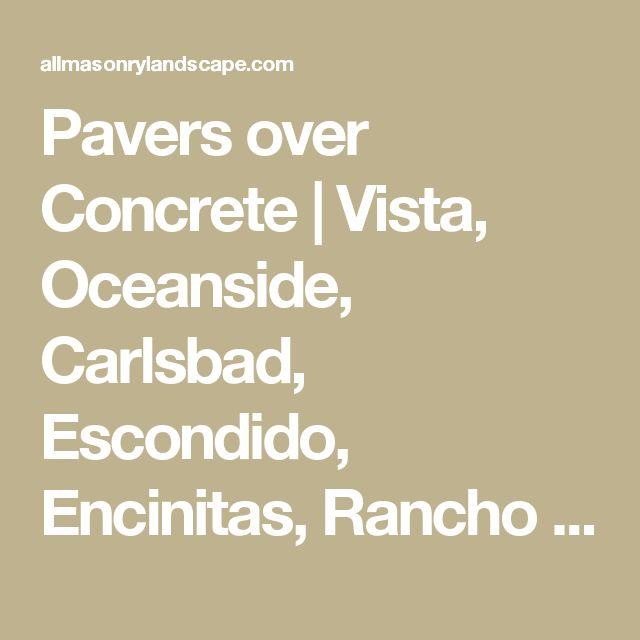 Pavers over Concrete | Vista, Oceanside, Carlsbad, Escondido, Encinitas, Rancho Santa Fe