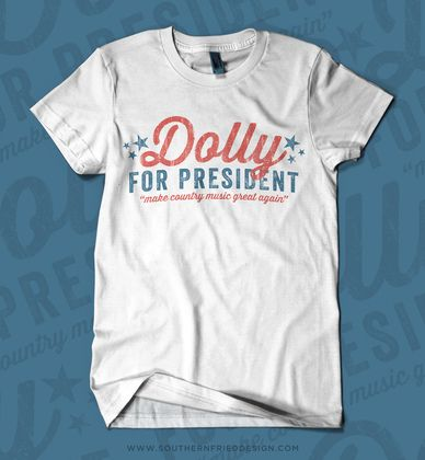 Dolly for President Shirt  Dolly Parton, Country Music, Southern Shirt, Southern Sayings