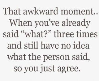 all the timeTime, Awkward Moments, Laugh, Life, Quotes, Hearing Aid, Funny, So True, True Stories