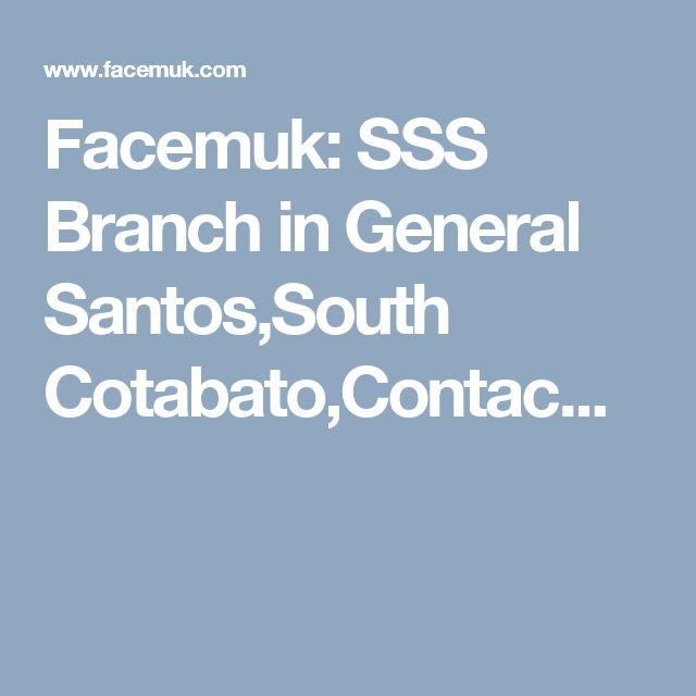 Facemuk: SSS Branch in General Santos,South Cotabato,Contac...