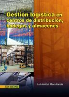 gestión logística en centros de distribución, bodegas y almacenes (ebook)-luis…