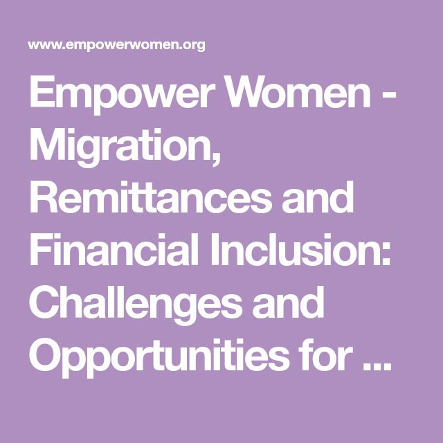 Empower Women - Migration, Remittances and Financial Inclusion: Challenges and Opportunities for Women's Economic Empowerment