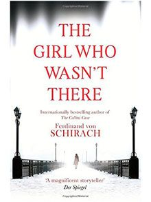pp  The Girl Who Wasn't There by Ferdinand von Schirach, review: 'an effective mystery' - Telegraph