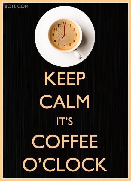 KEEP CALM ~ It's COFFEE O'CLOCK! #keepcalm #coffee