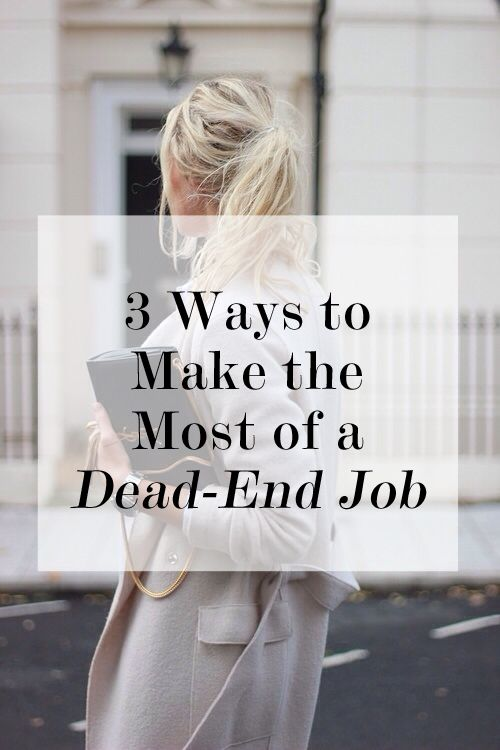 3 Ways To Make The Most Of A Dead End Job And Find The Hidden Career  Potential