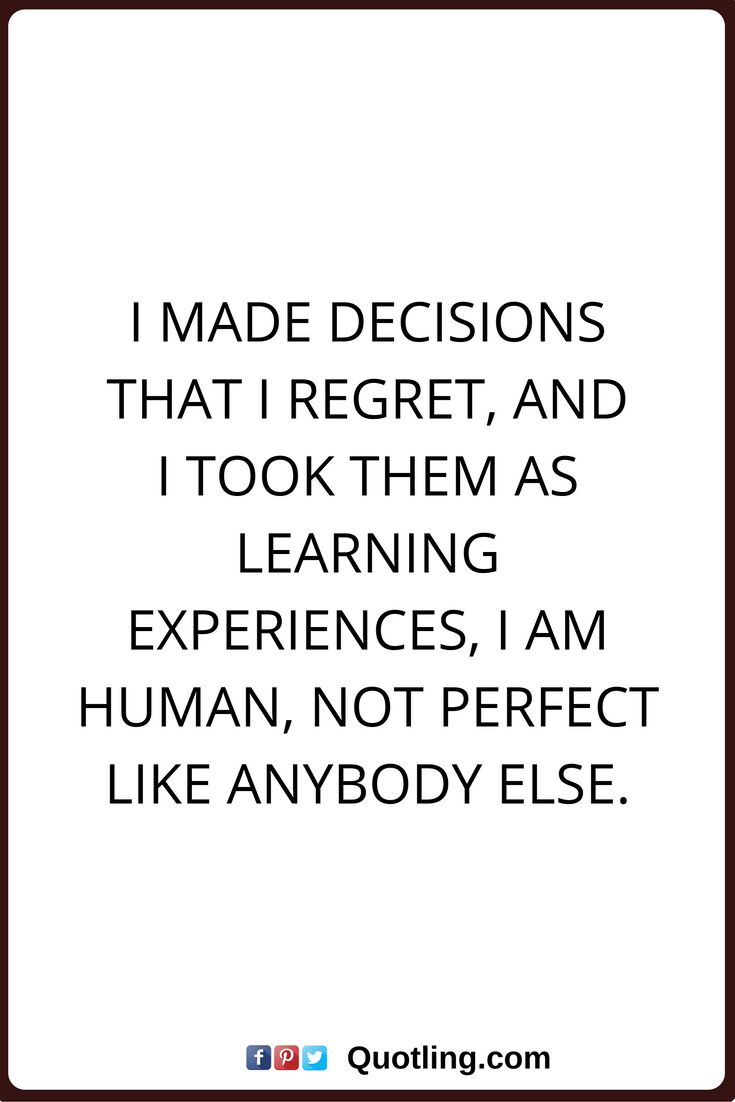 Regret quotes i made decisions that i regret and i took them as learning experiences