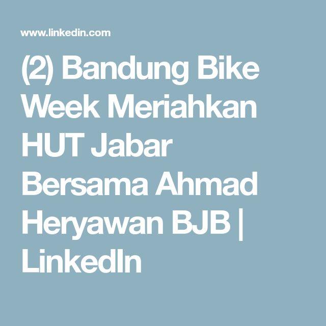 (2) Bandung Bike Week Meriahkan HUT Jabar Bersama Ahmad Heryawan BJB | LinkedIn