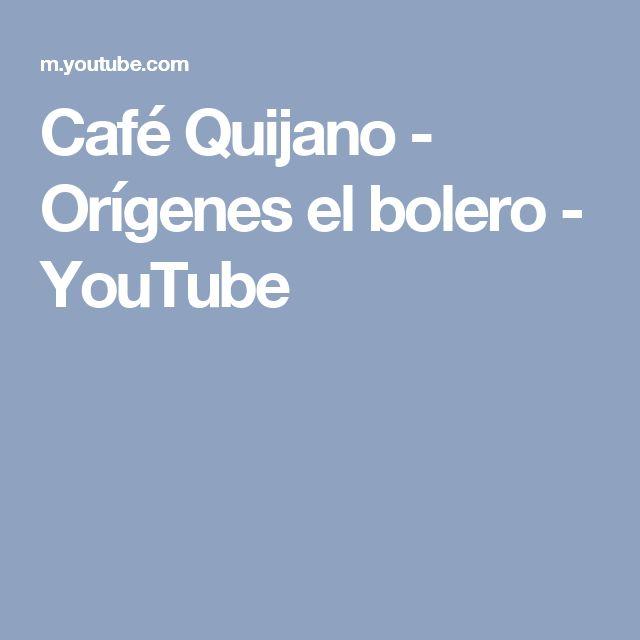 Café Quijano - Orígenes el bolero - YouTube