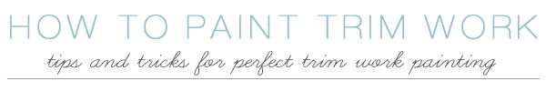 How to paint trim work.   The House of Smiths - Home DIY Blog - Interior Decorating Blog - Decorating on a Budget Blog