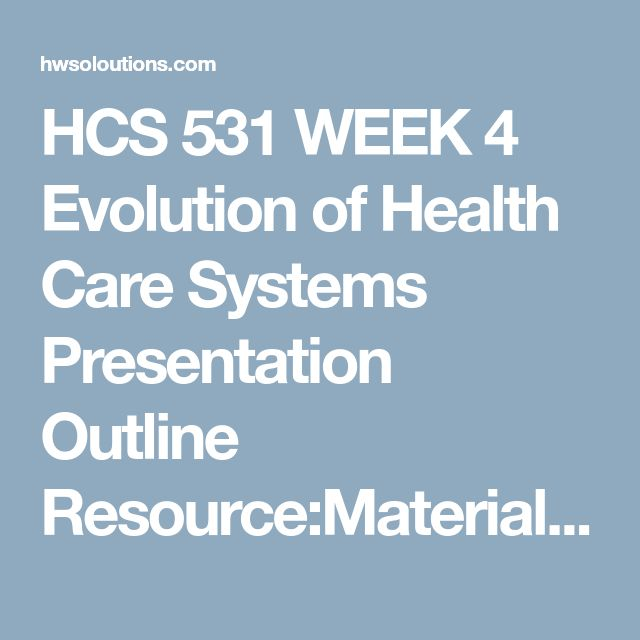 HCS 531 WEEK 4 Evolution of Health Care Systems Presentation Outline Resource:Material: Example of an Outline  Prepare a detailed 2- to 3-page outline of the Evolution of Health Care Systems Presentation due in Week Six.  Include the following in your outline:  Name of the organization Stakeholders professional organizations and health care professionals within the organization Organization's location and the services it provides Technology that may affect delivery External and internal…
