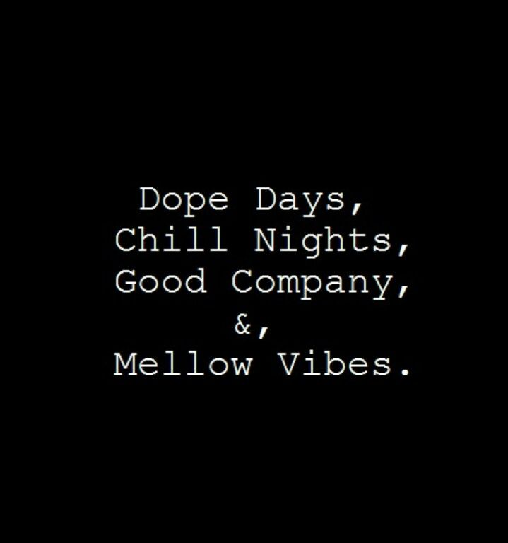 Dope Days, Chill Nights, Good Company, Irie Vibez